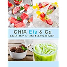 CHIA Eis & Co: Coole Ideen mit dem Superfood CHIA