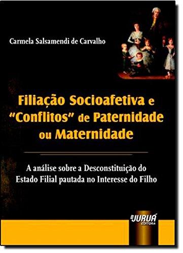 Filiação Socioafetiva e Conflitos de Paternidade ou Maternidade par Carmela Salsamendi de Carvalho