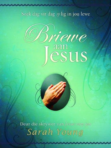 Briewe aan Jesus: Soek dag vir dag sy lig in jou lewe (Afrikaans Edition)
