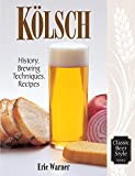 Kolsch: History, Brewing Techniques, Recipes (Classic Beer Style Series Book 13) (English Edition)