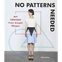 No Patterns Needed: DIY Couture from Simple Shapes: Sewing Clothes from Simple Shapes