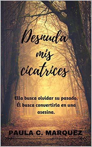 Desnuda mis cicatrices. (Besos y Venganza. nº 1) por Paula C. Marquez.