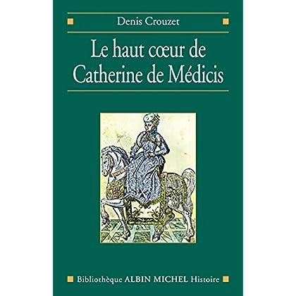 Le Haut coeur de Catherine de Médicis (Bibliothèque Albin Michel Michel Histoire)