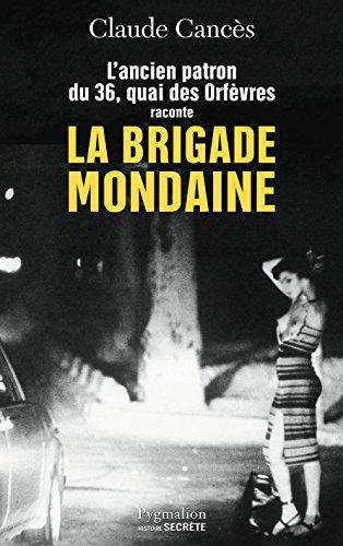 Livres La Brigade mondaine: L'ancien parton du 36, quai des Orfèvres raconte la Brigade mondaine Sexe, pouvoir, argent... pdf ebook