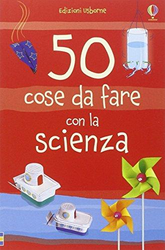 50 cose da fare con la scienza. Ediz. illustrata
