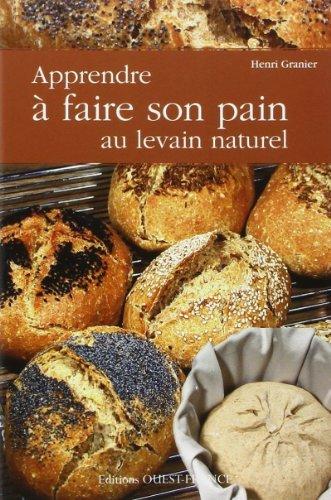 APPRENDRE A FAIRE SON PAIN AU LEVAIN NATUREL de HENRI GRANIER (16 mars 2010) Broch