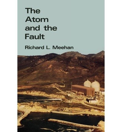 [( Atom and the Fault: Experts, Earthquakes and Nuclear Power )] [by: Richard L. Meehan] [Jan-1987]