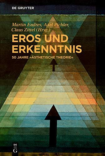 """Eros und Erkenntnis - 50 Jahre """"Ästhetische Theorie"""""""