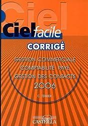 Ciel facile : gestion commerciale, paye, comptabilité, gestion des contacts version 2006 corrigé