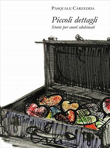 Piccoli Dettagli - Storie Per Cuori Sdolcinati por Pasquale Carzedda Gratis
