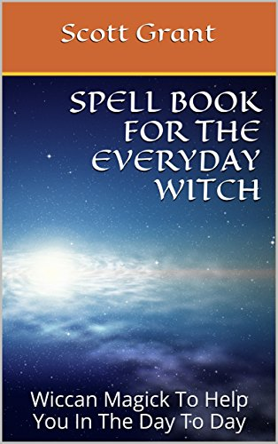 Spell Book For The Everyday Witch: Wiccan Magick To Help You In The Day To Day (English Edition)
