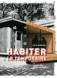 Habiter le temporaire: La nouvelle maison des jours meilleurs