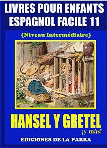 Livres Pour Enfants En Espagnol Facile 11: Hansel y Gretel ¡y más! (Serie Espagnol Facile) por Alejandro Parra Pinto