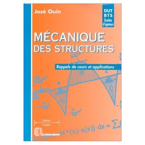 Mécanique des structures: Rappels de cours et applications. DUT - BTS - Licence - Maîtrise - 1re année d'école d'ingénieurs - CAPET - Agrégation de Ouin, José (1997) Broché