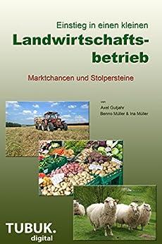 Einstieg in einen kleinen Landwirtschaftsbetrieb.Marktchancen und Stolpersteine