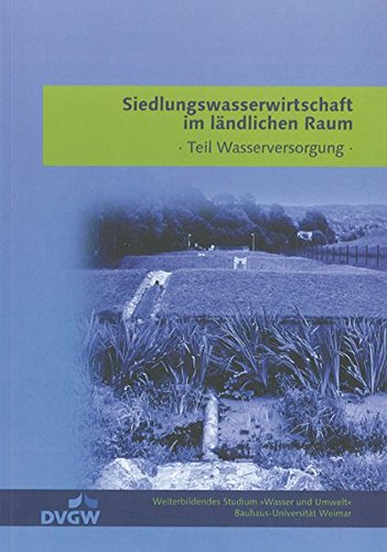 Siedlungswasserwirtschaft im ländlichen Raum: Teil Wasserversorgung (Weiterbildendes Studium »Wasser und Umwelt«) (Wasser Teilen)