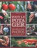 Tout le potager en pas à pas photos : Légumes, plantes aromatiques