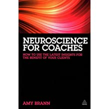 [(Neuroscience for Coaches : How to Use the Latest Insights for the Benefit of Your Clients)] [By (author) Amy Brann] published on (November, 2014)