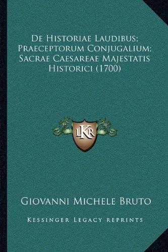 de Historiae Laudibus; Praeceptorum Conjugalium; Sacrae Caesareae Majestatis Historici (1700)
