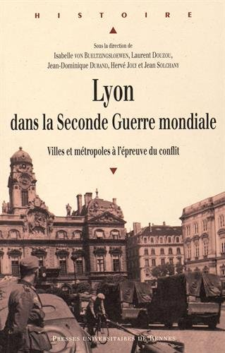 Lyon dans la Seconde Guerre mondiale : Villes et mtropoles  l'preuve du conflit