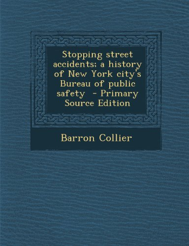 Stopping street accidents; a history of New York city's Bureau of public safety