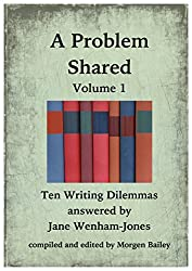 A Problem Shared - Volume One: Ten Writing Dilemmas answered by Jane Wenham-Jones