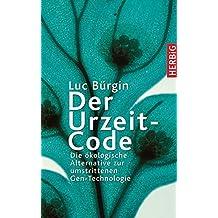 Der Urzeit-Code: Die ökologische Alternative zur umstrittenen Gen-Technologie