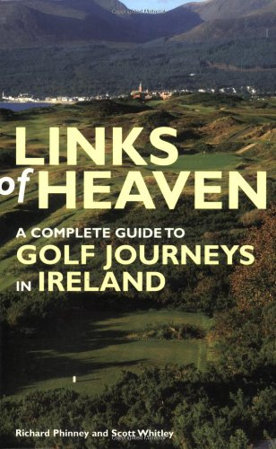 Links of Heaven: A Complete Guide to Golf Journeys in Ireland por Richard Phinney