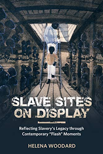 Slave Sites on Display: Reflecting Slaverys Legacy through ...