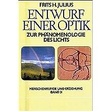 Entwurf einer Optik: Zur Phänomenologie des Lichts (Menschenkunde und Erziehung)