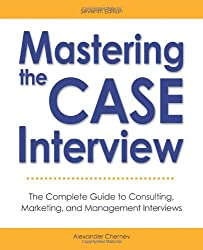 Mastering the Case Interview: The Complete Guide to Consulting, Marketing, and Management Interviews, 7th Edition