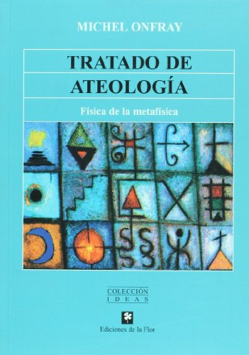 Tratado De Ateologia/Atheist Manifesto: Fisica De La Metafisica por Michel Onfray