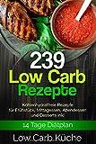 239 Low Carb Rezepte: Kohlenhydratfreie Rezepte für Frühstück, Mittagessen, Abendessen und...