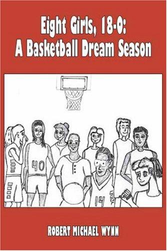 Eight Girls, 18-0: A Basketball Dream Season por Robert Michael Wynn