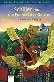 Schiller und die Freiheit des Geistes (Arena Bibliothek des Wissens - Lebendige Biographien) - Andreas Venzke
