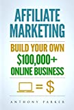 Affiliate Marketing: How To Make Money Online And Build Your Own 100,000+  Affiliate Marketing Online Business