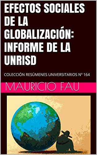 EFECTOS SOCIALES DE LA GLOBALIZACIÓN: INFORME DE LA UNRISD: COLECCIÓN RESÚMENES UNIVERSITARIOS Nº 164