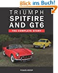 Triumph Spitfire and GT6: The Complet...