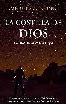 La costilla de Dios y otros relatos del final de [Santander, Miguel]