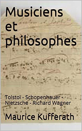Musiciens et philosophes: Tolstoï - Schopenhauer - Nietzsche - Richard Wagner