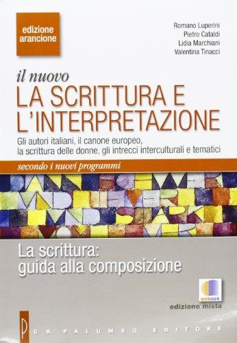 La scrittura. Guida alla composizione. Con espansione online. Per le Scuole superiori