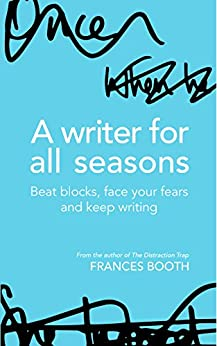A Writer for All Seasons: Beat Blocks, Face Your Fears and Keep Writing by [Booth, Frances]