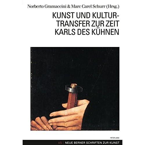 Kunst Und Kulturtransfer Zur Zeit Karls Des Kühnen