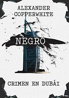 Negro - Crimen en Dubái (Novela negra de humor gratis) (Los casos de Francisco Valiente Polillas nº 1) de [Copperwhite, Alexander]