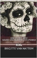 Und du bist weg! Wahre Geschichten vom Sterben: XXL (Und du bist weg! Einzelgeschichten 5)