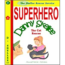 Superhero Danny Skellee and The Cat Rescue - Skellee Stories For Children (The Skellee Rescue Service Book 1)