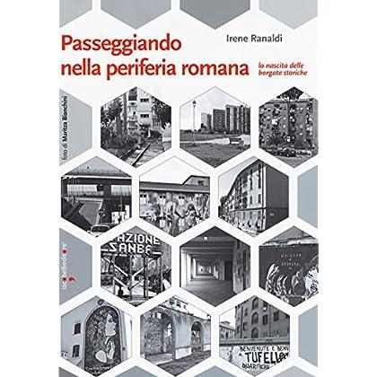 Passeggiando Nella Periferia Romana. La Nascita Delle Borgate Storiche