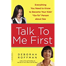 """Talk to Me First: Everything You Need to Know to Become Your Kids' """"""""Go-To"""""""" Person about Sex (English Edition)"""