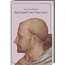 Bernhard von Clairvaux: Leben und Werk des berühmten Zisterziensers