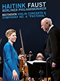 Haitink - Faust - Berliner Philharmoniker: Beethoven Violin Concerto and Symphony No.6 Pastoral